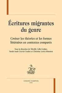 Mireille Calle-Gruber et Sarah-Anaïs Crevier Goulet - Ecritures migrantes du genre - Croiser les théories et les formes littéraires dans les contextes comparés.