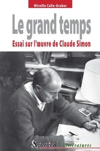 Mireille Calle-Gruber - Le grand temps - Essai sur l'oeuvre de Claude Simon.