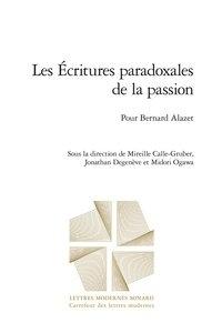 Mireille Calle-Gruber et Jonathan Degenève - Les écritures paradoxales de la passion - Pour Bernard Alazet.