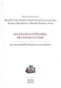 Mireille Calle-Gruber et Sarah-Anaïs Crevier Goulet - Les folles littéraires, des folies lucides - Les états borderline du genre et ses créations.