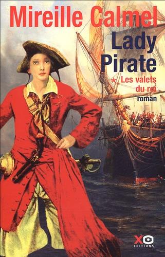 Mireille Calmel - Lady Pirate Tome 1 : Les valets du roi.