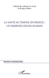 Mireille Cellier et Odile Chapuis - La santé au travail en France - Un immense gâchis humain.