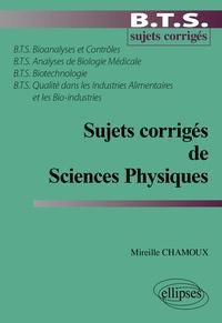 Mireille Chamoux - Sujets corrigés de Sciences Physiques - BTS Bioanalyses et contrôles, Analyses de Biologie Médicale, Biotechnologie, Qualité dans les Industries Alimentaires et les Bio-industries.