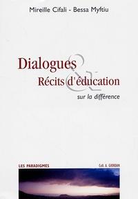 Mireille Cifali et Bessa Myftiu - Dialogues & Récits d'éducation - Sur la différence.