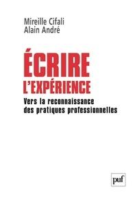 Mireille Cifali et Alain André - Ecrire l'expérience - Vers la reconnaissance des pratiques professionnelles.