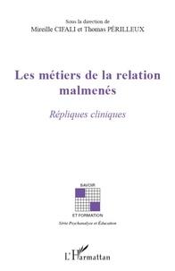 Mireille Cifali et Thomas Périlleux - Les métiers de la relation malmenés - Répliques cliniques.