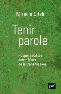 Mireille Cifali - Tenir parole - Responsabilités des métiers de la transmission.