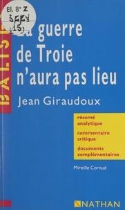 Mireille Cornud et Henri Mitterand - La guerre de Troie n'aura pas lieu, Jean Giraudoux - Résumé analytique, commentaire critique, documents complémentaires.