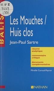Mireille Cornud-Peyron et Henri Mitterand - Les Mouches. Huis clos - Jean-Paul Sartre. Résumé analytique, commentaire critique, documents complémentaires.