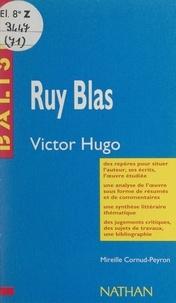 Mireille Cornud-Peyron et Henri Mitterand - Ruy Blas - Victor Hugo. Des repères pour situer l'auteur, ses écrits, l'œuvre étudiée. Une analyse de l'œuvre sous forme de résumés et de commentaires. Une synthèse littéraire thématique. Des jugements critiques, des sujets de travaux, une bibliographie.