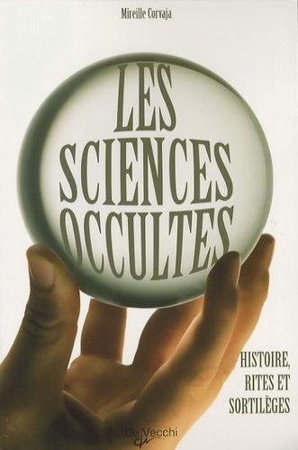 Mireille Corvaja - Les sciences occultes - Histoire, rites et sortilèges.