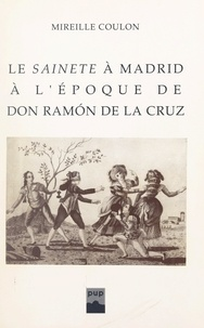 """Mireille Coulon - Le """"sainete"""" à Madrid à l'époque de don Ramón de la Cruz."""