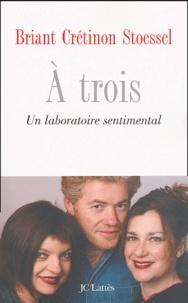 Mireille Crétinon et Jean-François Briant - A trois - Un laboratoire sentimental.