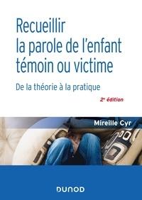 Mireille Cyr - Recueillir la parole de l'enfant témoin ou victime - 2e éd. - De la théorie à la pratique.