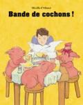 Mireille d' Allancé - Bande de cochons !.