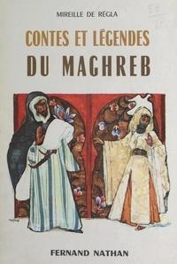 Mireille de Régla et René Péron - Conte et légendes du Maghreb.