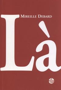 Mireille Debard - Là - Le choix d'une vie : souvenirs d'engagements.