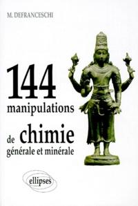 Mireille Defranceschi - 144 manipulations de chimie générale et minérale.