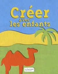 Mireille Delabarre et Laurent Garrigues - Créer avec les enfants.