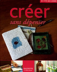 Mireille Delabarre et Laurent Garrigues - Créer sans dépenser.