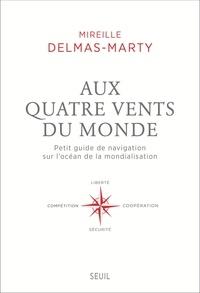 Mireille Delmas-Marty - Aux quatre vents du monde - Petit guide de navigation sur l'océan de la mondialisation.