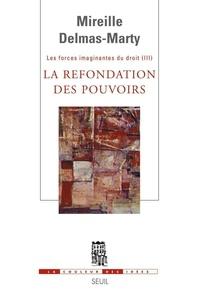 Mireille Delmas-Marty - Les forces imaginantes du droit - Tome 3, La refondation des pouvoirs.