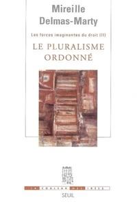 Mireille Delmas-Marty - Les forces imaginantes du droit - Tome 2, Le pluralisme ordonné.