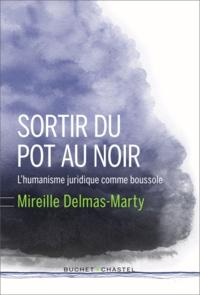 Mireille Delmas-Marty - Sortir du pot au noir - L'humanisme juridique comme boussole.