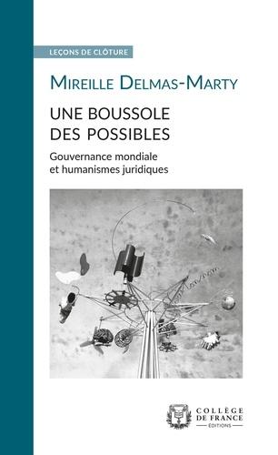 Mireille Delmas-Marty - Une boussole des possibles - Gouvernance mondiale et humanismes juridiques.