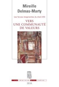 Mireille Delmas-Marty - Vers une communauté de valeurs ? - Tome 4, Les forces imaginantes du droit.
