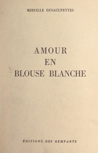Mireille Desaulnettes - Amour en blouse blanche.