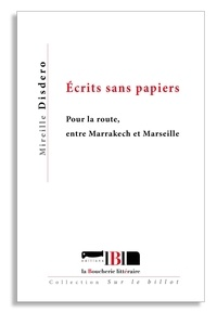 Mireille Disdero - Ecrits sans papiers - Pour la route, entre Marrakech et Marseille.