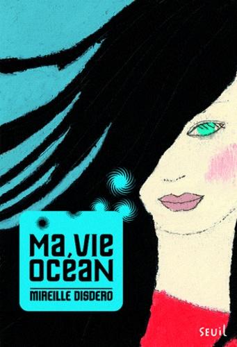 Mireille Disdero - Ma vie océan.