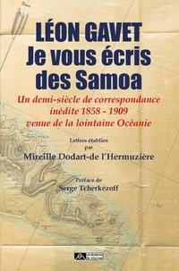 Mireille Dodart-de l'Hermuzière - Léon Gavet - Je vous écris des Samoa - Un demi-siècle de correspondance inédite 1858 - 1909 venue de la lointaine Océanie.
