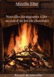 Mireille Elter - Nouvelles dérangeantes à lire au coin d'un feu (de cheminée).