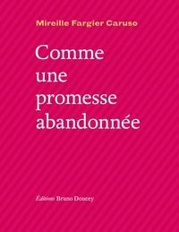 Mireille Fargier-Caruso - Comme une promesse abandonnée.