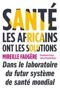 Mireille Faugere - Santé : les Africains ont les solutions.