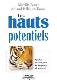 Mireille Fesser et Arnaud Pellissier-Tanon - Les hauts potentiels - Quelles qualités pour les dirigeants de demain?.