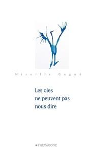 Mireille Gagné - Les oies ne peuvent pas nous dire.