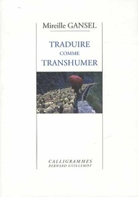 Mireille Gansel - Traduire comme transhumer.
