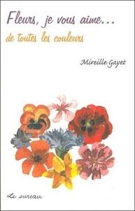Mireille Gayet - Fleurs, je vous aime... de toutes les couleurs.