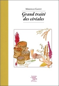 Mireille Gayet - Grand traité des céréales & pseudocéréales.