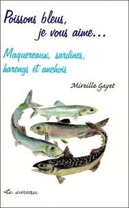 Mireille Gayet - Poissons bleus, je vous aime... - Maquereaux, sardines, harengs et anchois.