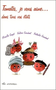 Mireille Gayet et Valérie Gaudant - Tomates je vous aime... dans tous vos états.