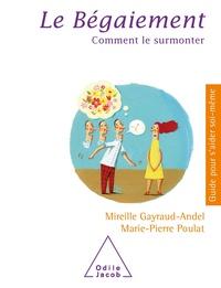 Mireille Gayraud-Andel et Marie-Pierre Poulat - Le bégaiement - Comment le surmonter.