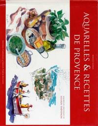 Mireille Goiran et Sylvain Thevenon - Aquarelles et Recettes de Provence.