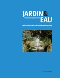 Mireille Guignard et Bruno Marmiroli - Jardin & eau - Des idées pour économiser la ressource.
