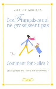 Mireille Guiliano - Ces Françaises qui ne grossissent pas... - Comment font-elles ?.