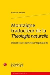 Mireille Habert - Montaigne traducteur de la Théologie naturelle - Plaisantes et sainctes imaginations.