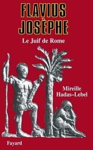 Mireille Hadas-Lebel - Flavius Josèphe - Le Juif de Rome.